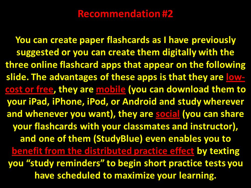 Recommendation #2 You can create paper flashcards as I have previously suggested or you can create them digitally with the three online flashcard apps that appear on the following slide.