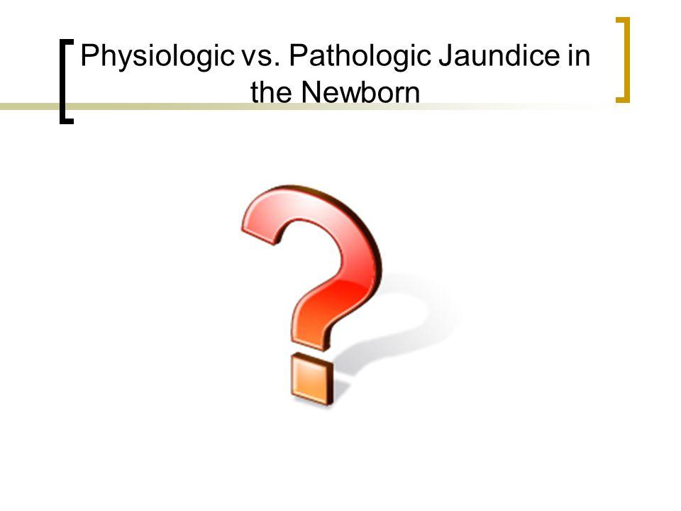 Physiologic vs. Pathologic Jaundice in the Newborn