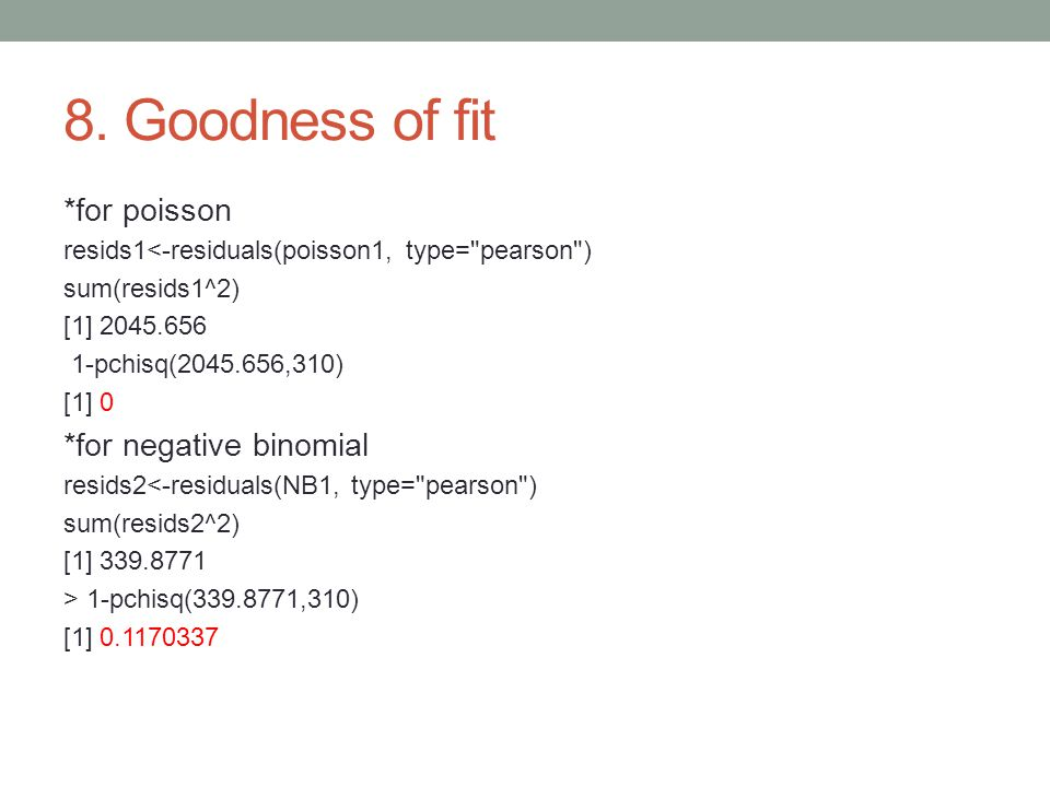 8. Goodness of fit *for poisson *for negative binomial