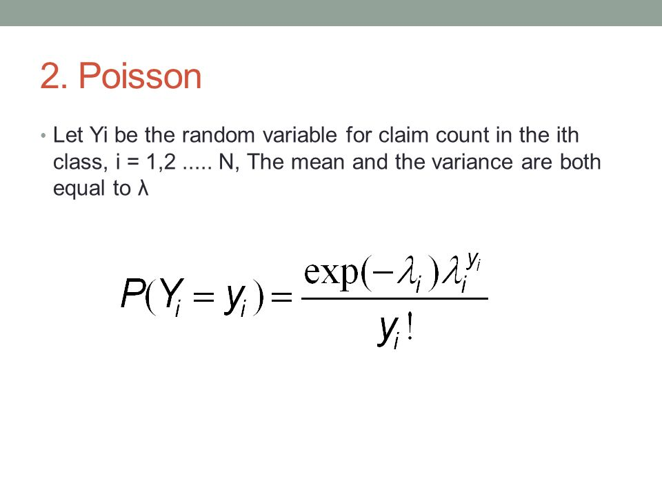 2. Poisson Let Yi be the random variable for claim count in the ith class, i = 1,2 .....