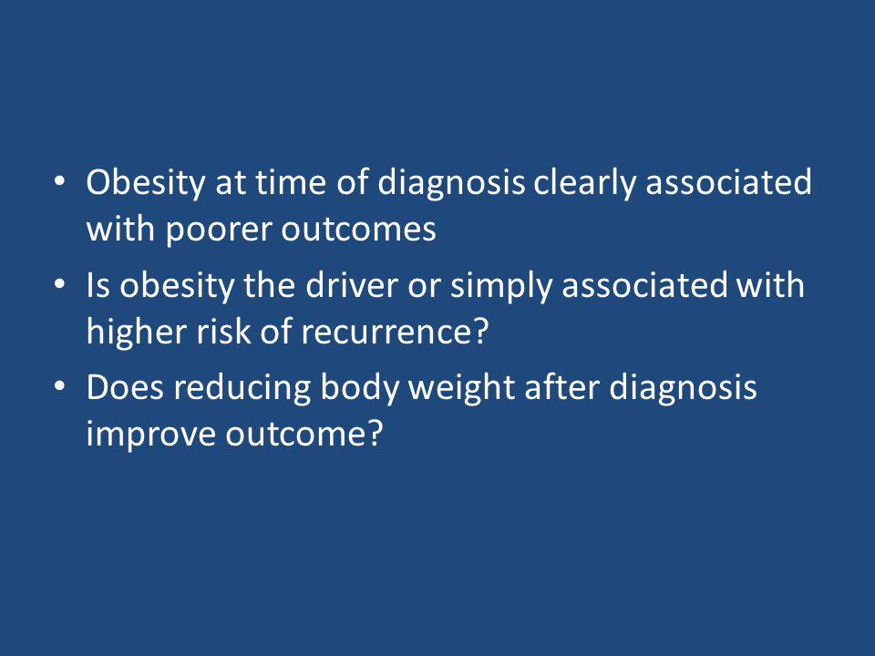 Obesity at time of diagnosis clearly associated with poorer outcomes