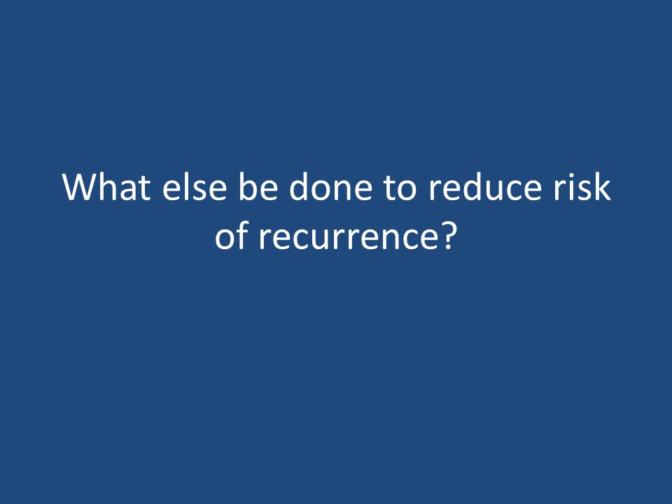 What else be done to reduce risk of recurrence