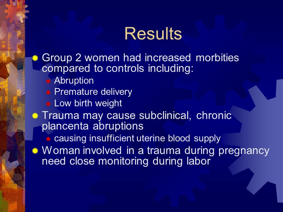 Results Group 2 women had increased morbities compared to controls including: Abruption. Premature delivery.