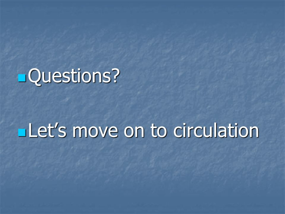 Questions Let's move on to circulation