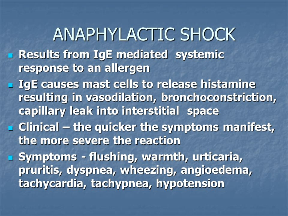 ANAPHYLACTIC SHOCK Results from IgE mediated systemic response to an allergen.