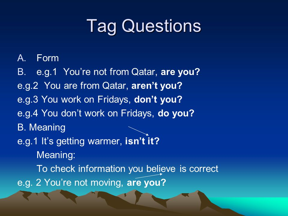 Tag Questions Form e.g.1 You're not from Qatar, are you