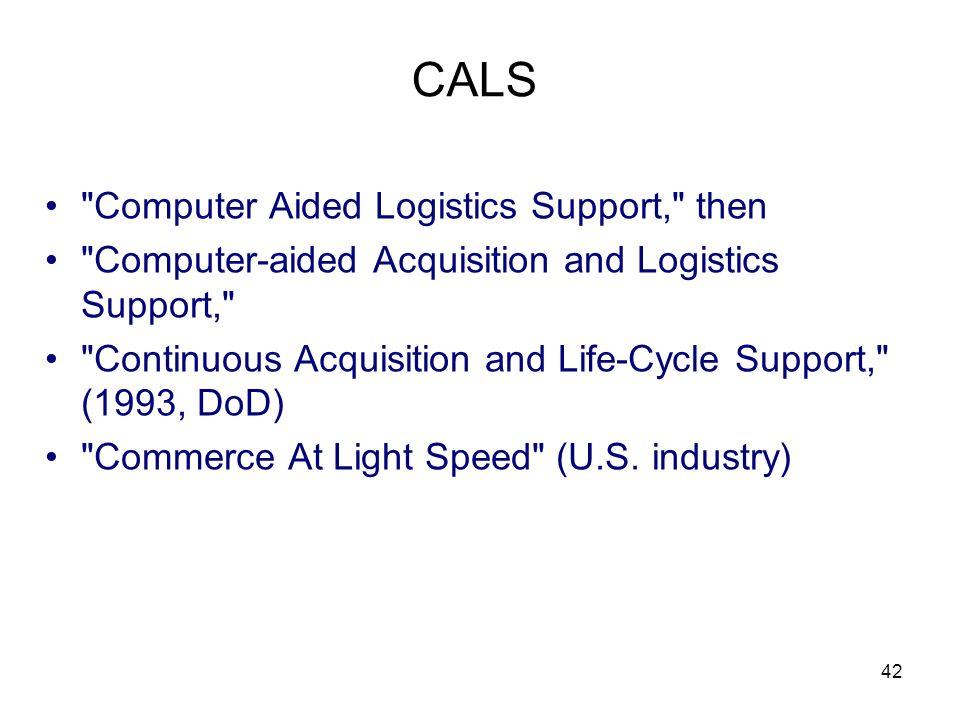 CALS Computer Aided Logistics Support, then