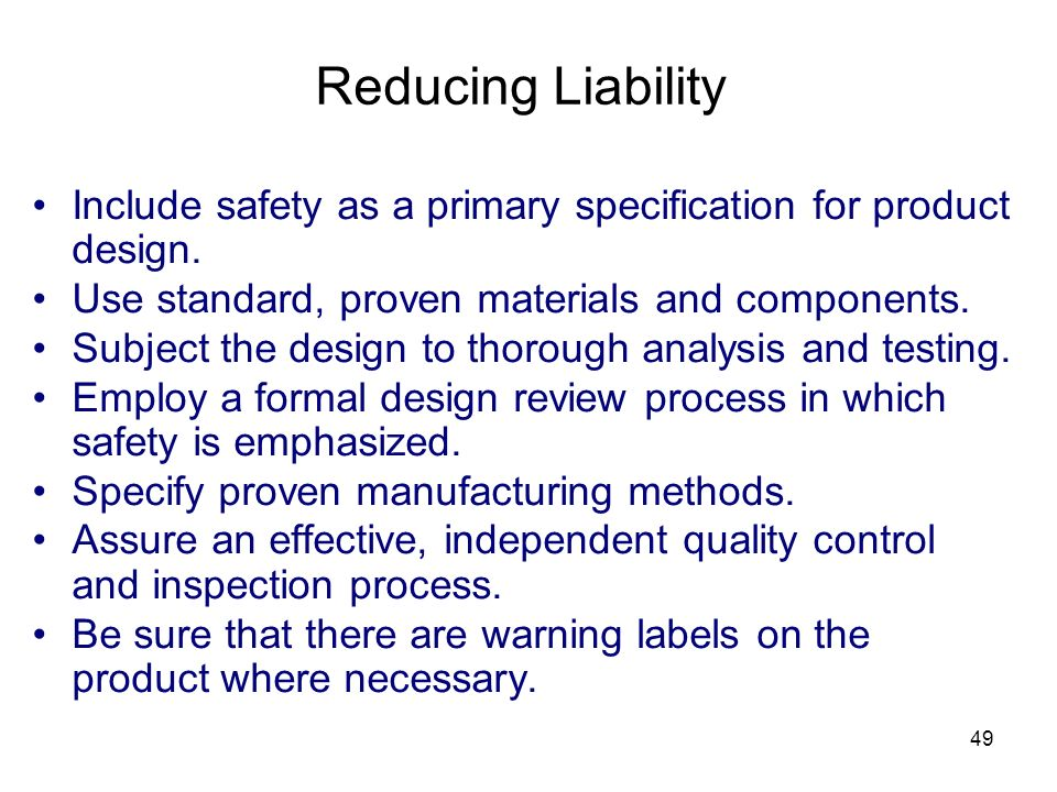 Reducing Liability Include safety as a primary specification for product design. Use standard, proven materials and components.
