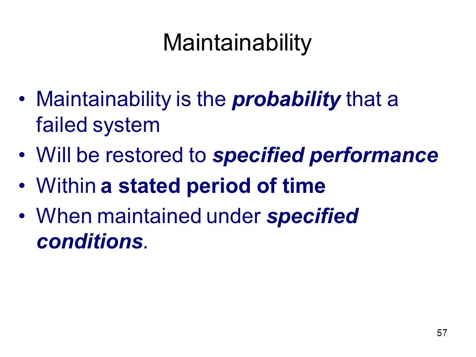 Maintainability Maintainability is the probability that a failed system. Will be restored to specified performance.
