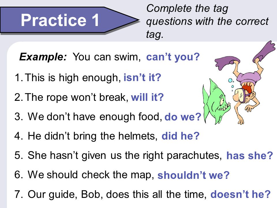 Practice 1 Complete the tag questions with the correct tag.
