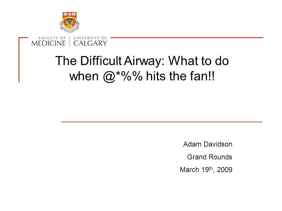 The Difficult Airway: What to do when @*%% hits the fan!!