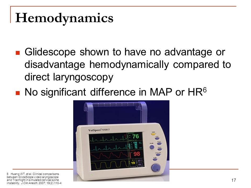 Hemodynamics Glidescope shown to have no advantage or disadvantage hemodynamically compared to direct laryngoscopy.