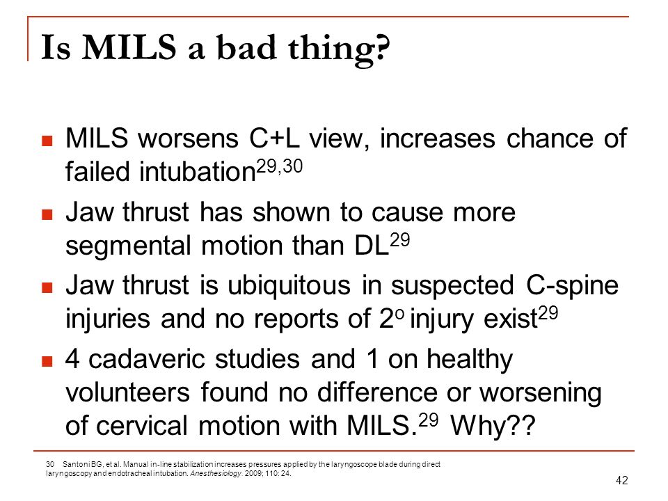 Is MILS a bad thing MILS worsens C+L view, increases chance of failed intubation29,30.