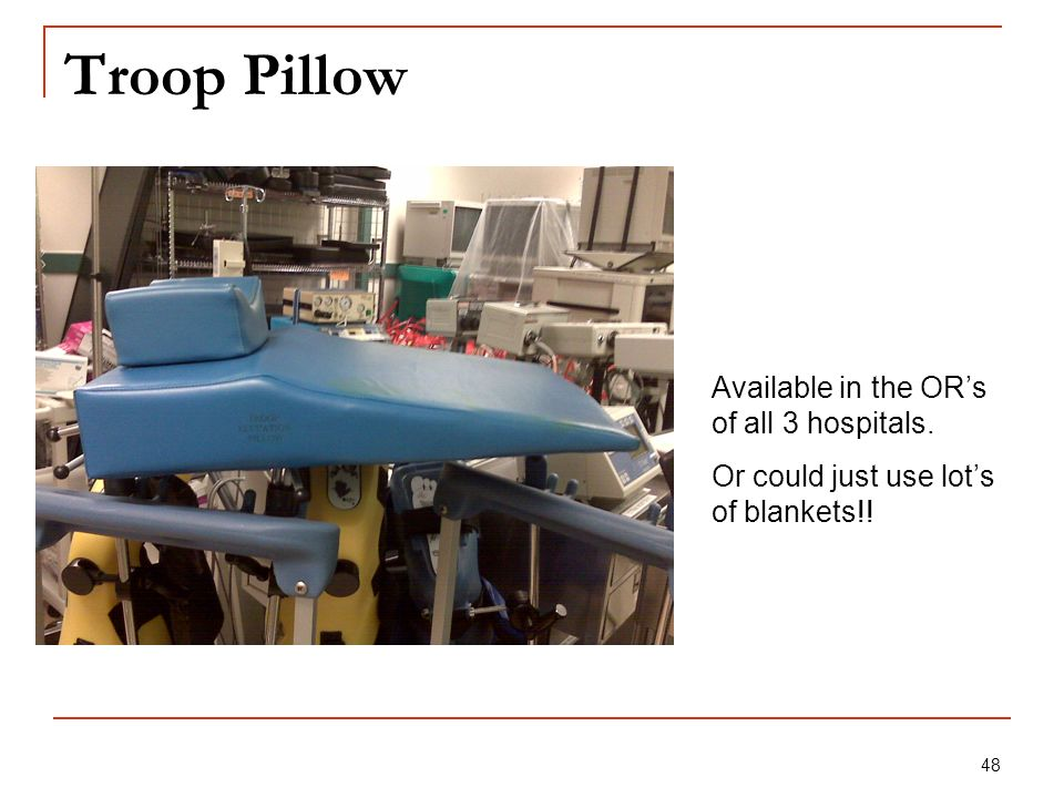 Troop Pillow Available in the OR's of all 3 hospitals.