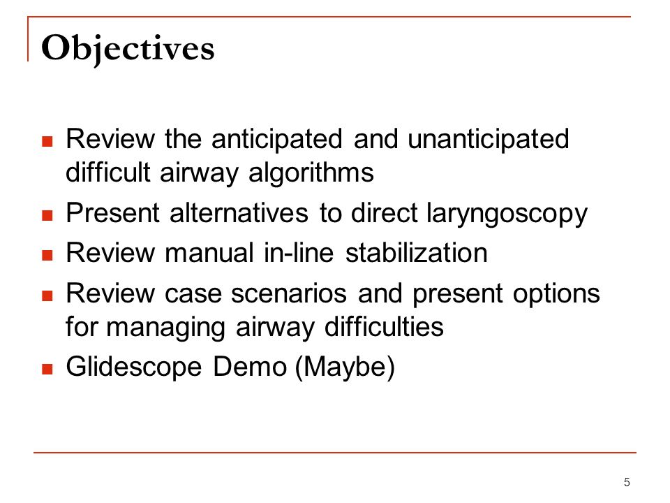 Objectives Review the anticipated and unanticipated difficult airway algorithms. Present alternatives to direct laryngoscopy.