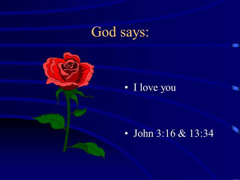 God says: I love you John 3:16 & 13:34