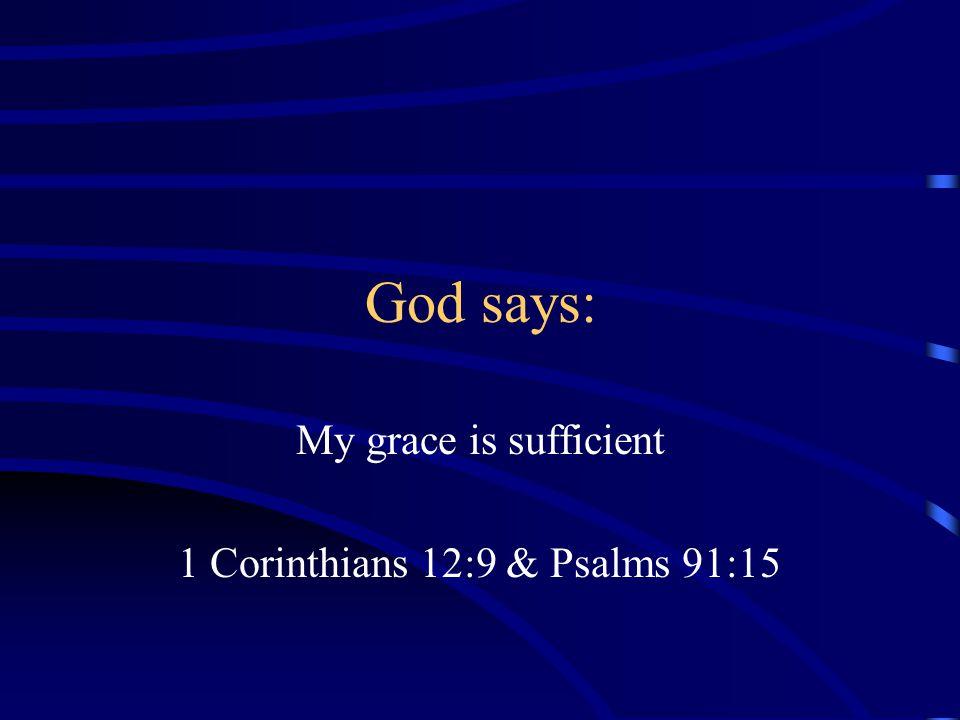 My grace is sufficient 1 Corinthians 12:9 & Psalms 91:15