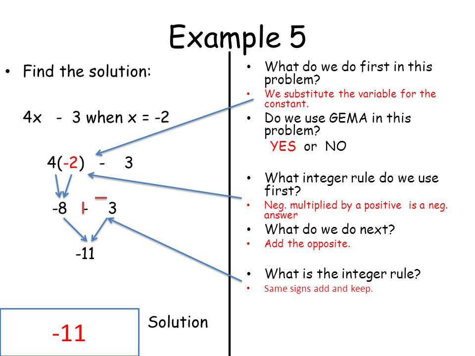 Example 5 -11 Find the solution: 4x - 3 when x = -2 4(-2) - 3 -8 - 3