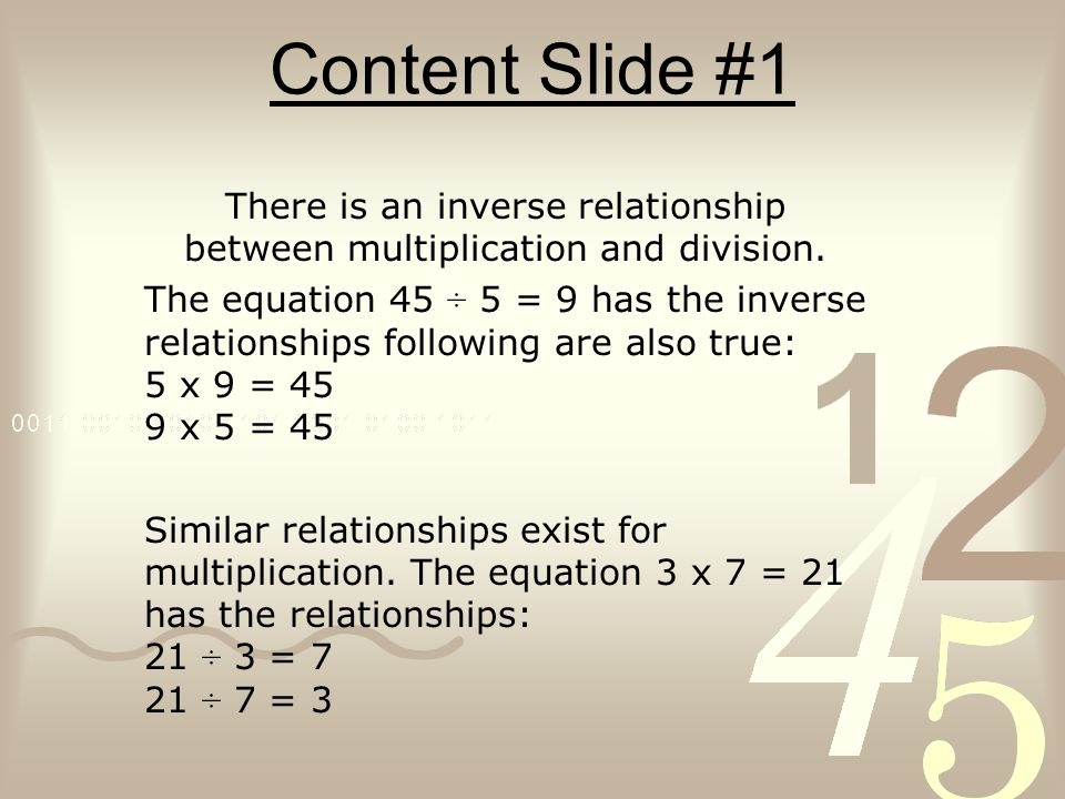 There is an inverse relationship between multiplication and division.