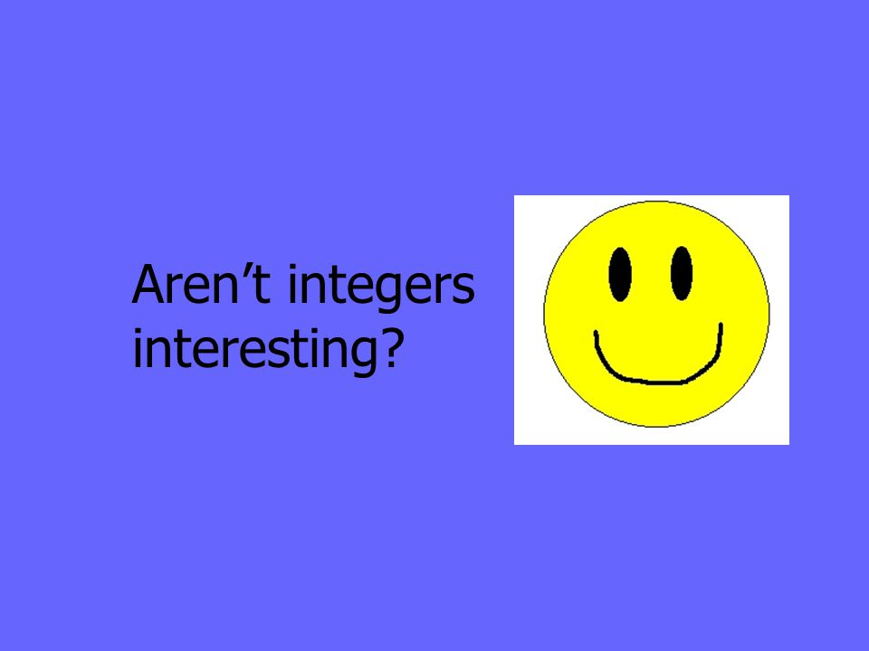Aren't integers interesting