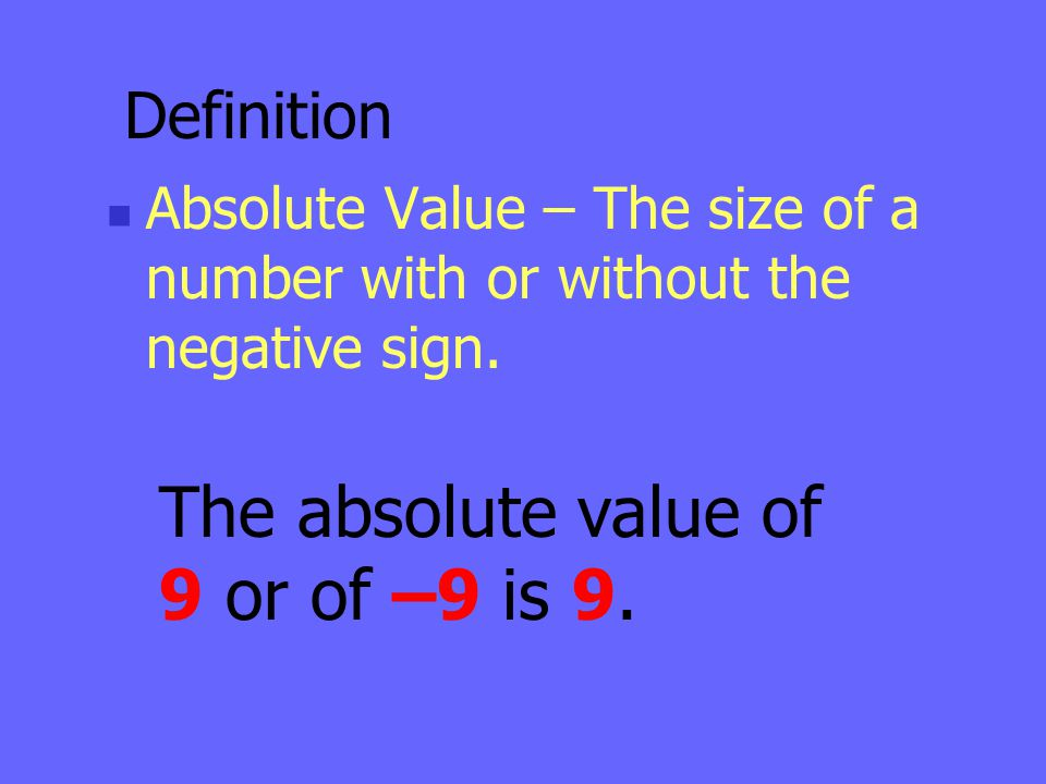 The absolute value of 9 or of –9 is 9. Definition