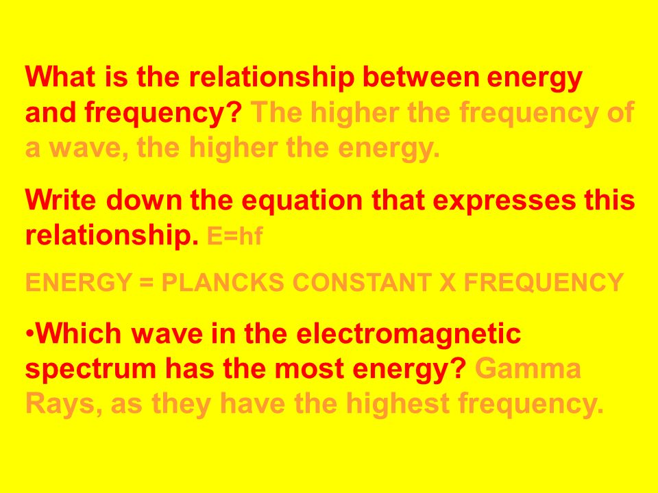Write down the equation that expresses this relationship. E=hf