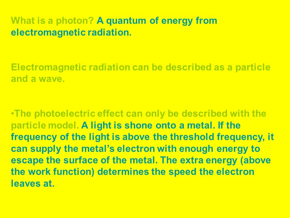 What is a photon A quantum of energy from electromagnetic radiation.