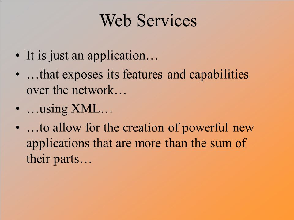Web Services It is just an application…