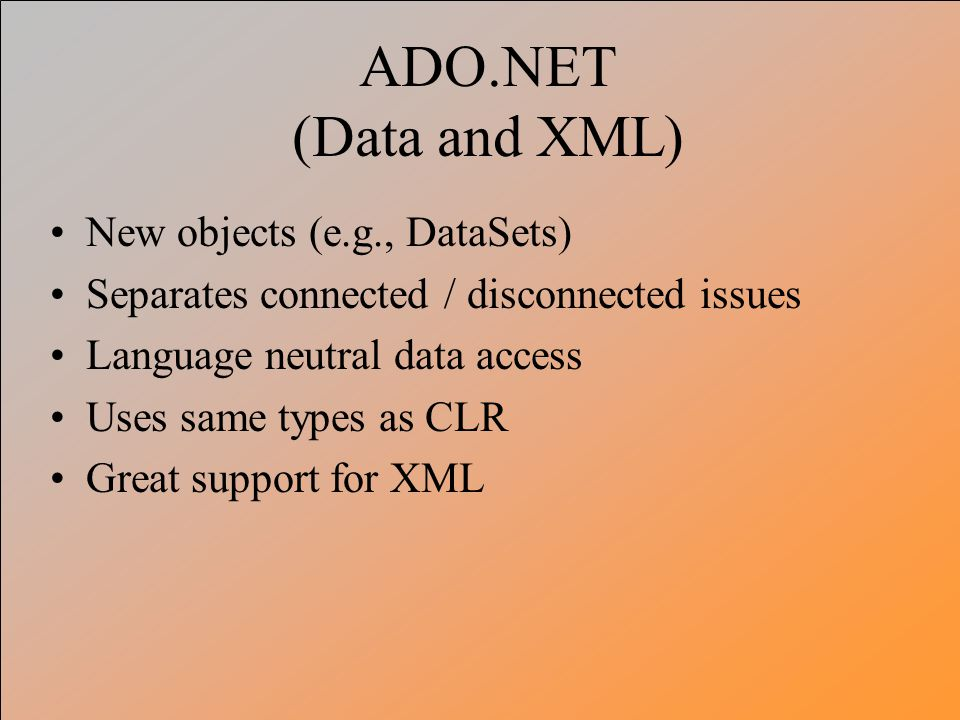 ADO.NET (Data and XML) New objects (e.g., DataSets)