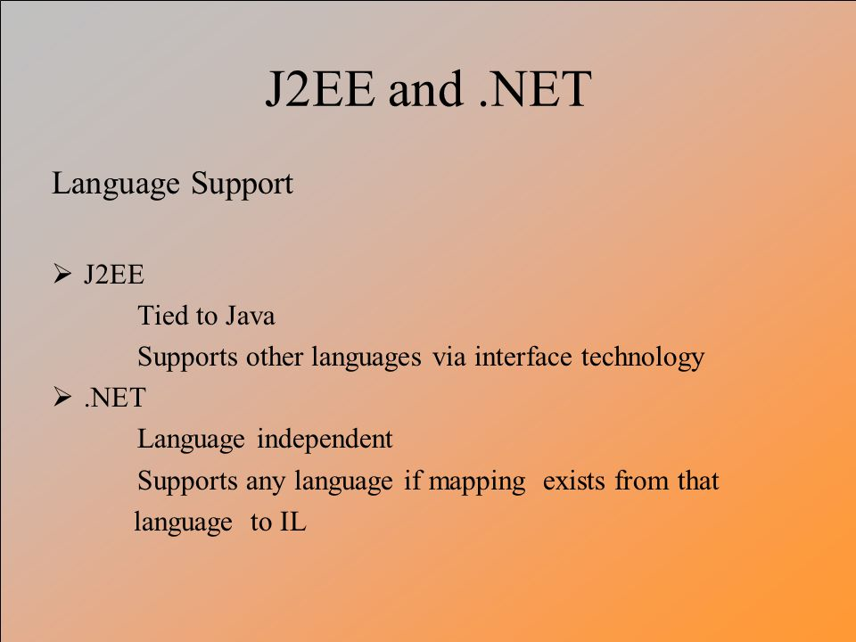 J2EE and .NET Language Support J2EE Tied to Java