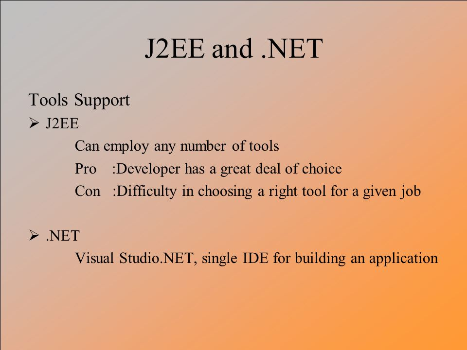 J2EE and .NET Tools Support J2EE Can employ any number of tools