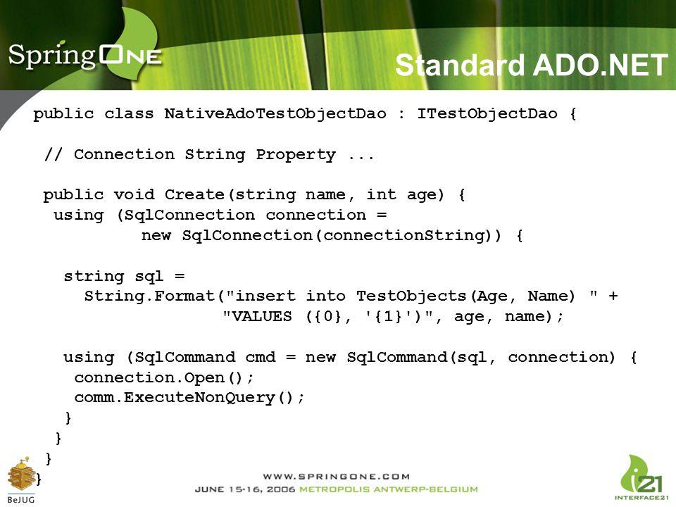 Standard ADO.NET public class NativeAdoTestObjectDao : ITestObjectDao { // Connection String Property ...