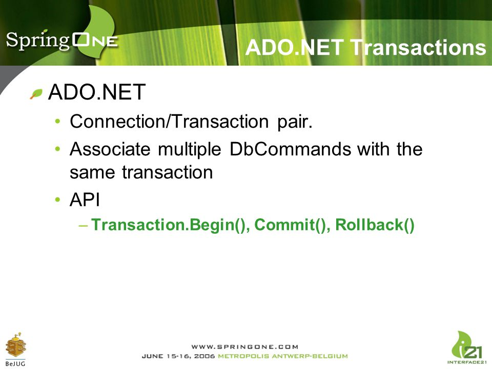 ADO.NET Transactions ADO.NET Connection/Transaction pair.