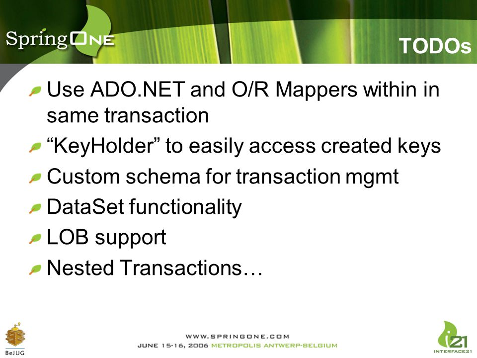 TODOs Use ADO.NET and O/R Mappers within in same transaction. KeyHolder to easily access created keys.