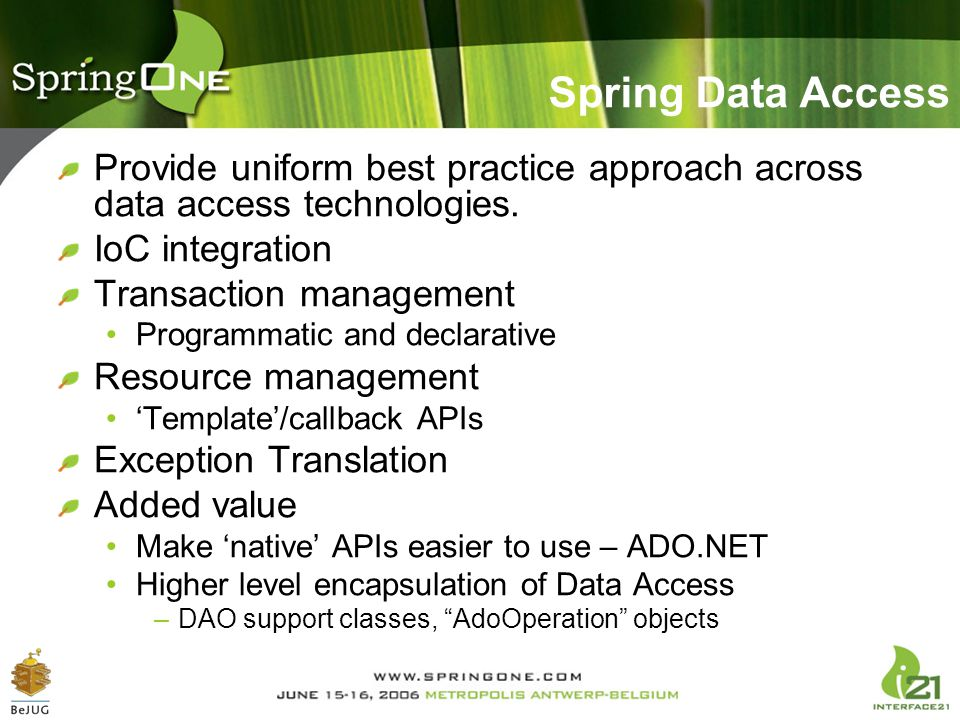 Spring Data Access Provide uniform best practice approach across data access technologies. IoC integration.