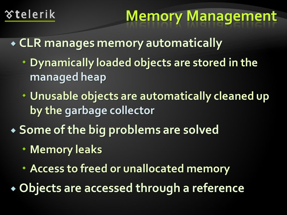 Memory Management CLR manages memory automatically