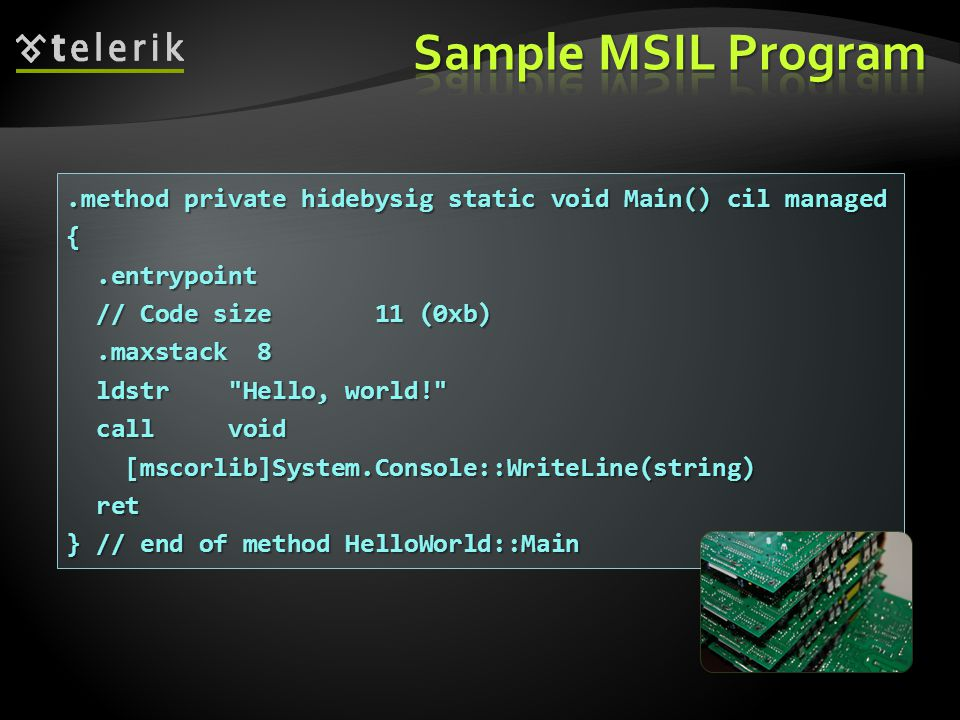 * 07/16/96. Sample MSIL Program. .method private hidebysig static void Main() cil managed. { .entrypoint.