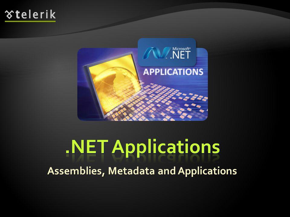 * Assemblies, Metadata and Applications