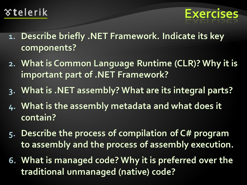 * 07/16/96. Exercises. Describe briefly .NET Framework. Indicate its key components