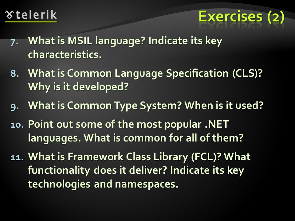 Exercises (2) What is MSIL language Indicate its key characteristics.