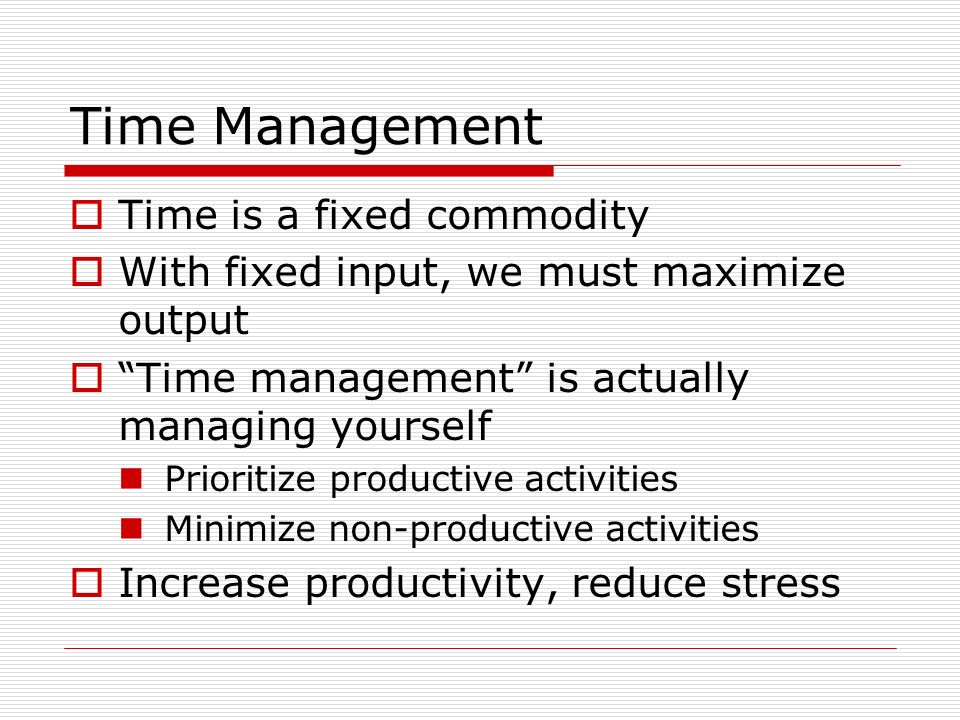 Time Management Time is a fixed commodity