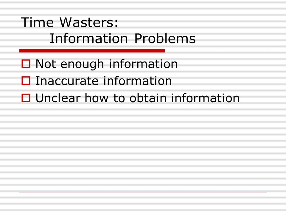 Time Wasters: Information Problems