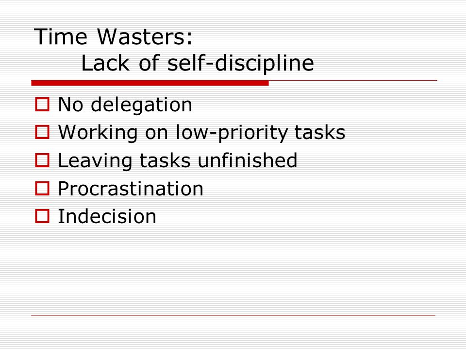 Time Wasters: Lack of self-discipline