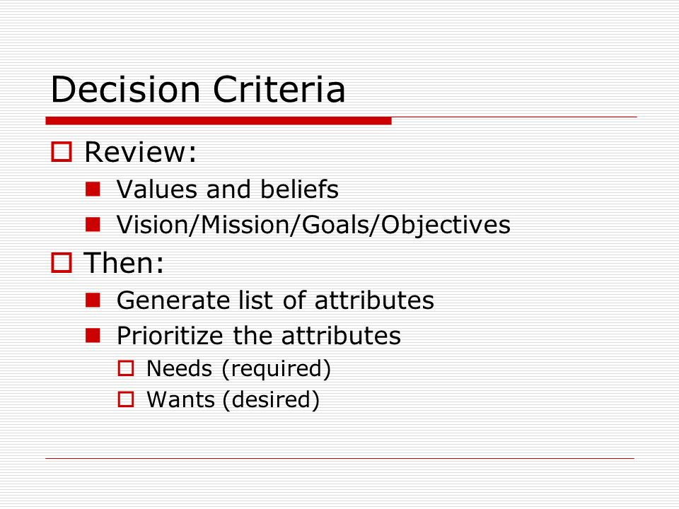 Decision Criteria Review: Then: Values and beliefs