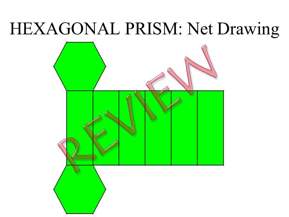 HEXAGONAL PRISM: Net Drawing