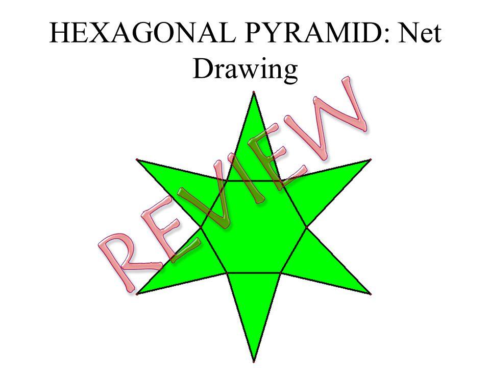 HEXAGONAL PYRAMID: Net Drawing