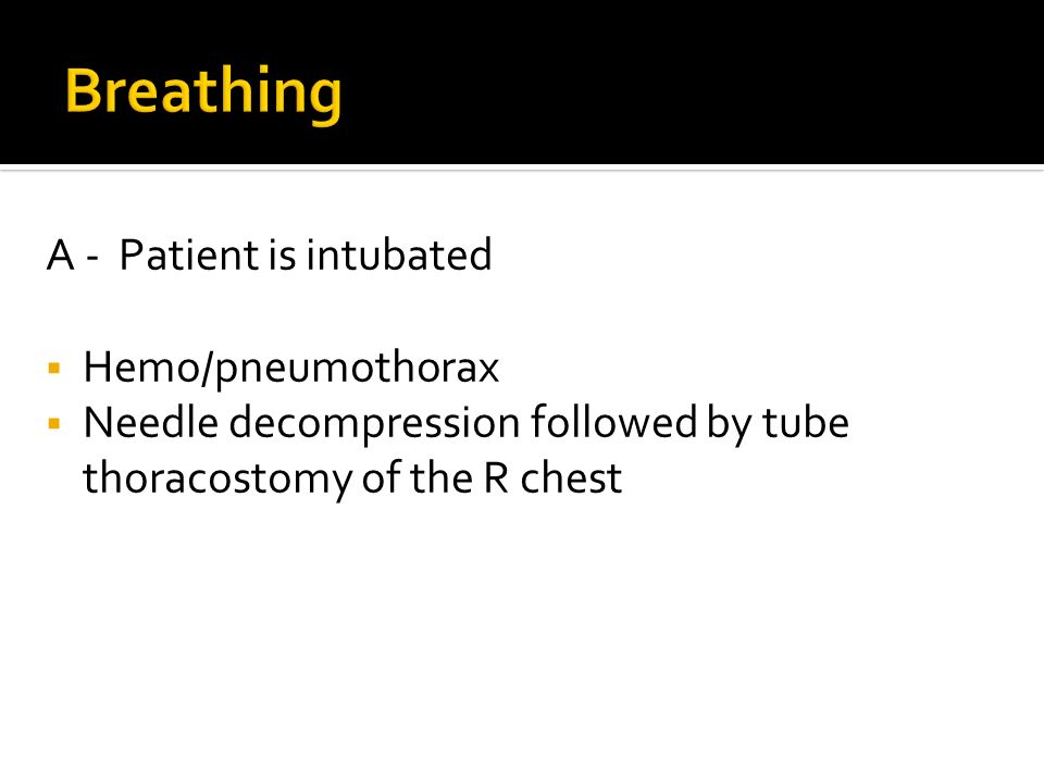Breathing A - Patient is intubated Hemo/pneumothorax