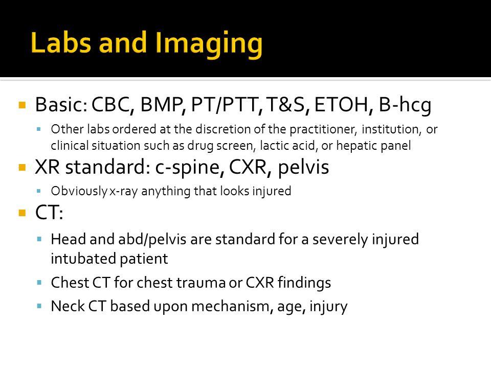 Labs and Imaging Basic: CBC, BMP, PT/PTT, T&S, ETOH, B-hcg