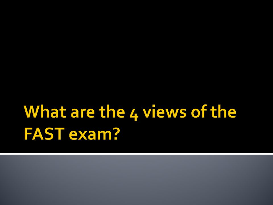 What are the 4 views of the FAST exam