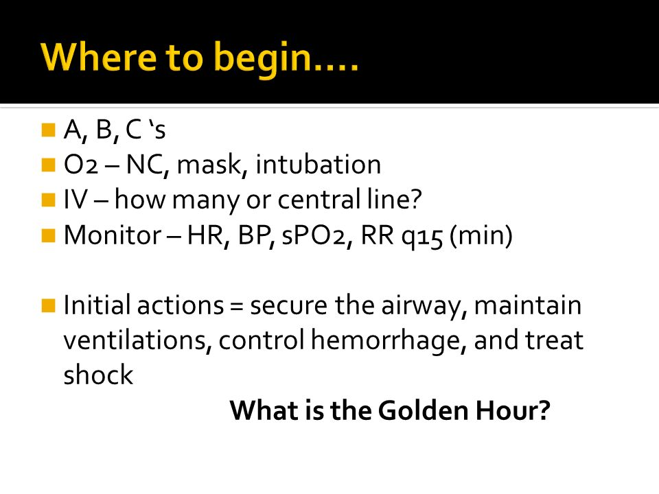 Where to begin…. A, B, C 's O2 – NC, mask, intubation